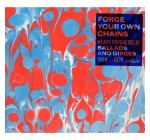Forge Your Own Chains: Heavy Psychedelic – Ballads And Dirges 1968-1974
